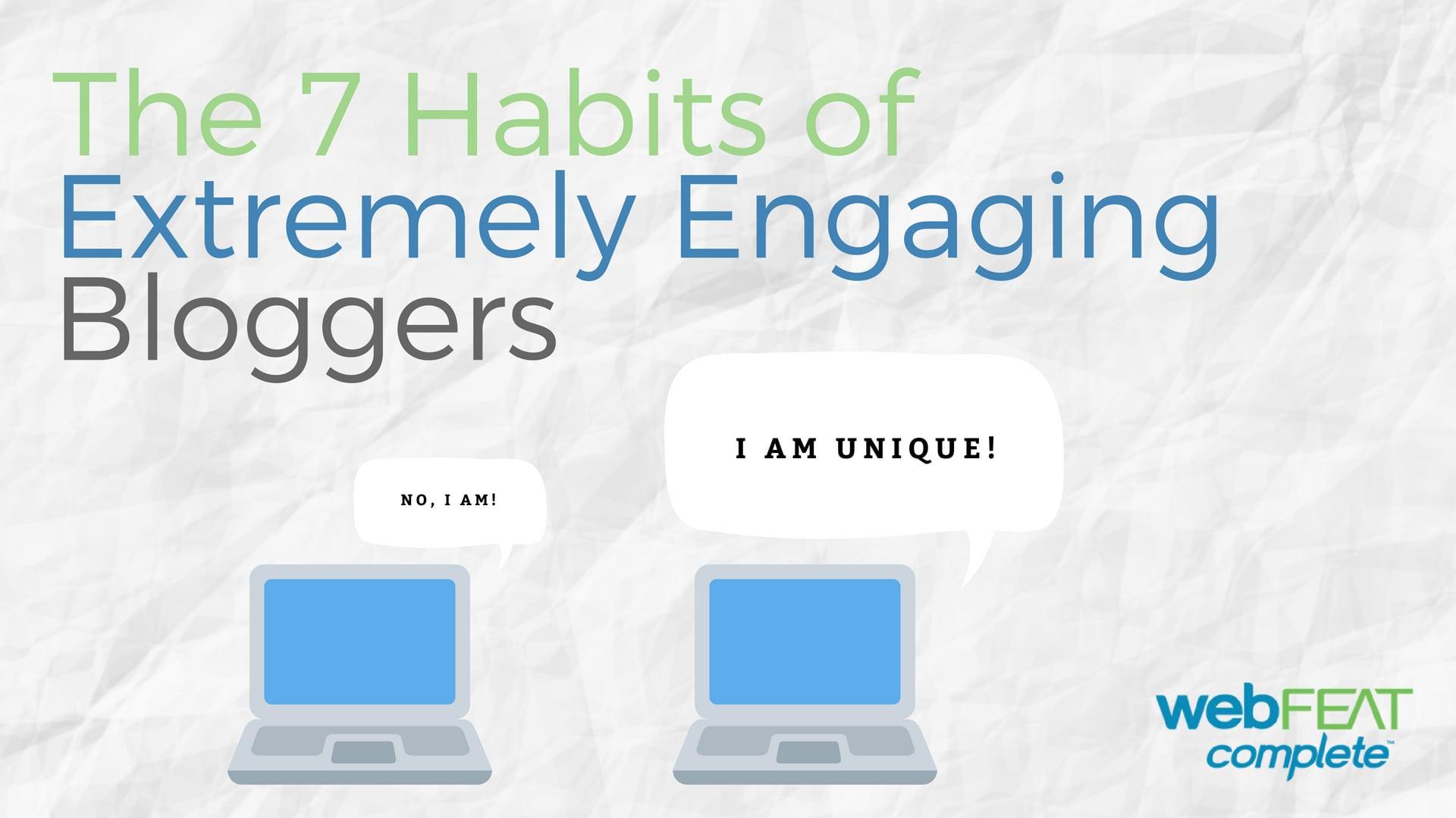 7 Habits of Engaging Bloggers-Unique
