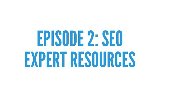 Episode 2: SEO Expert Resources
