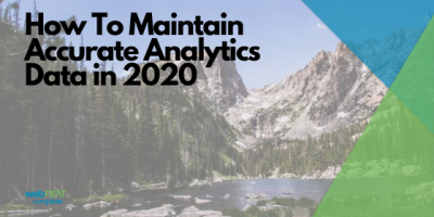 How To Maintain Accurate Analytics Data in 2020