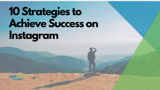 How to Be Successful on Instagram – 10 Strategies for Instagram Success