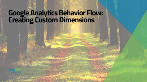 Google Analytics Behavior Flow: Creating Custom Dimensions