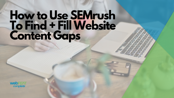 How to Use SEMrush to Find + Fill Website Content Gaps
