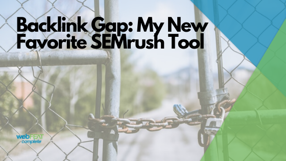 Backlink Gap: My New Favorite SEMrush Tool
