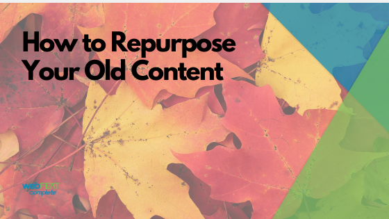 How To Repurpose Your Old Content in 2019
