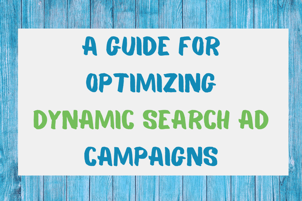 A Guide for Optimizing Dynamic Search Ad Campaigns