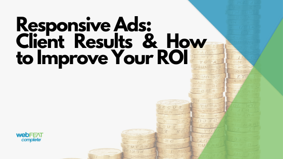 Responsive Ads: Real Client Results & How to Improve Your ROI