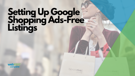 How to Setup Google Shopping Ads-Free Listings