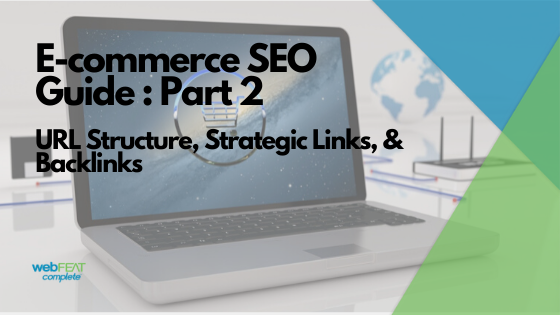 E-Commerce SEO Guide | Part 2 | URL Structure, Strategic Links, & Backlinks