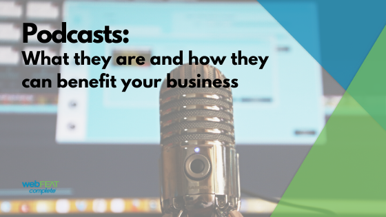 Podcasts- What They Are and How They Can Benefit Your Business