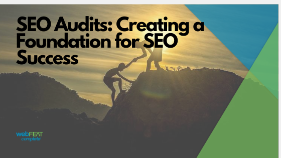 SEO Audits explained by webfeat complete