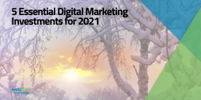 5 Essential Digital Marketing Investments for 2021