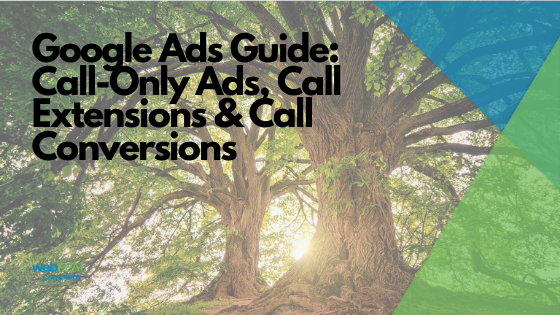 Google Ads Guide: Call-Only Ads, Call Extensions & Call Conversions