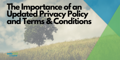 The Importance of Updating and Maintaining Your Privacy Policy and Terms & Conditions